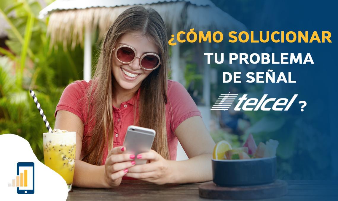 Cómo solucionar tu problema de señal Telcel