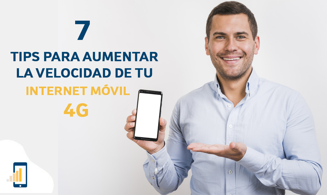 7 TIPS para aumentar la velocidad de tu Internet móvil 4G