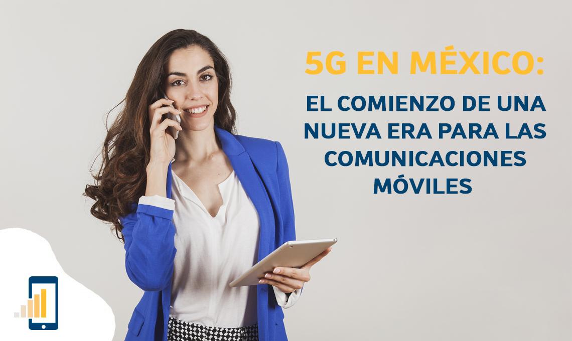5G en México - el comienzo de una nueva era en comunicaciones móviles