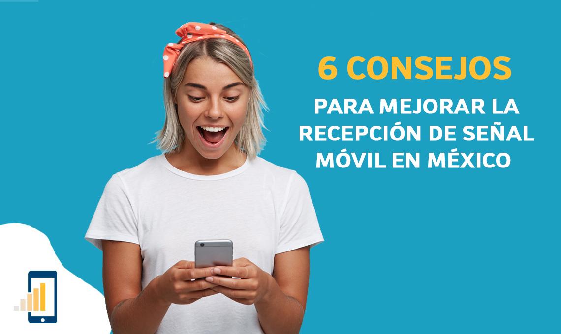 6 consejos para mejorar la recepción de señal móvil en México