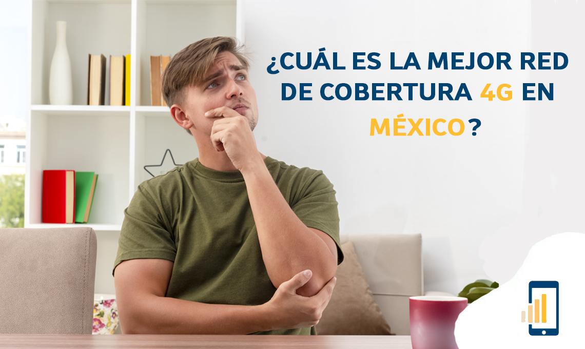 Cuál es la mejor red de cobertura 4G en México